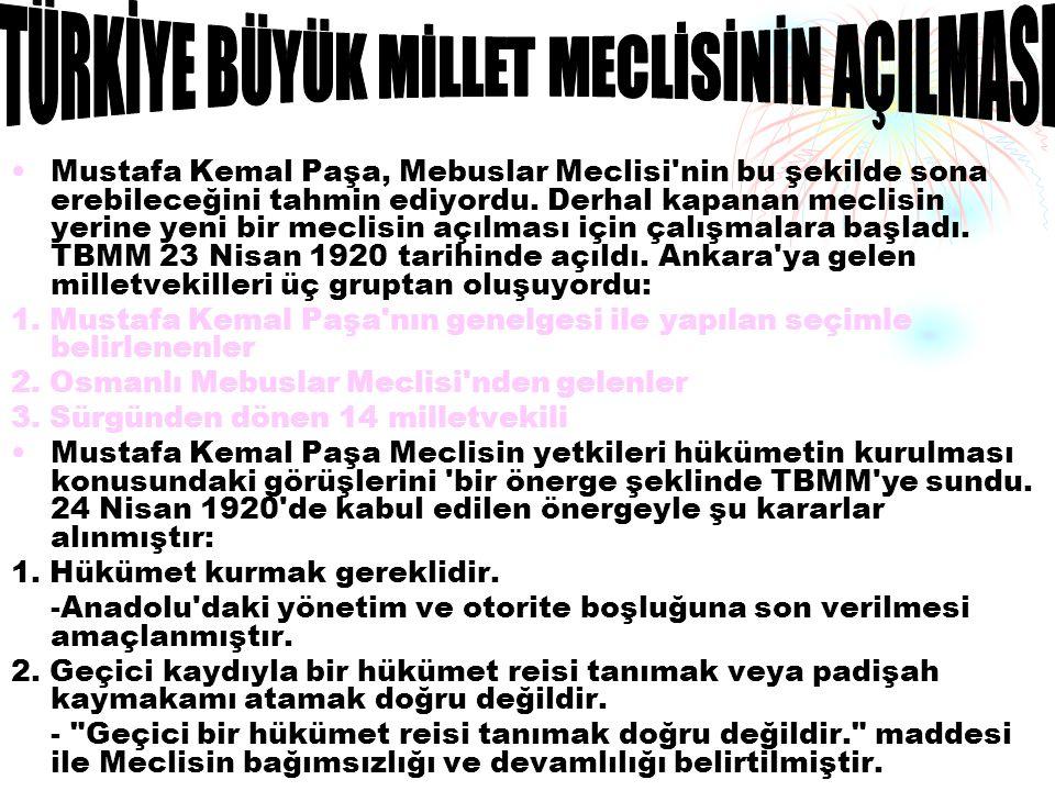 Mustafa Kemal Paşa, Mebuslar Meclisi nin bu şekilde sona erebileceğini tahmin ediyordu.