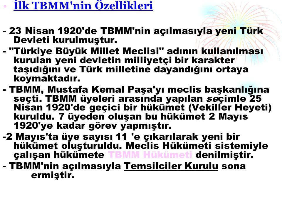 İlk TBMM nin Özellikleri - 23 Nisan 1920 de TBMM nin açılmasıyla yeni Türk Devleti kurulmuştur.