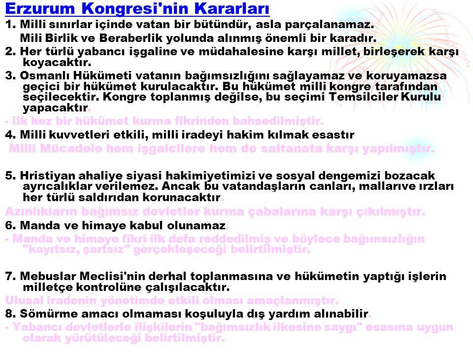 Erzurum Kongresi nin Kararları 1.Milli sınırlar içinde vatan bir bütündür, asla parçalanamaz.