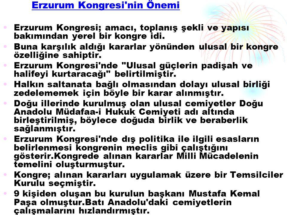 Erzurum Kongresi nin Önemi Erzurum Kongresi; amacı, toplanış şekli ve yapısı bakımından yerel bir kongre idi.