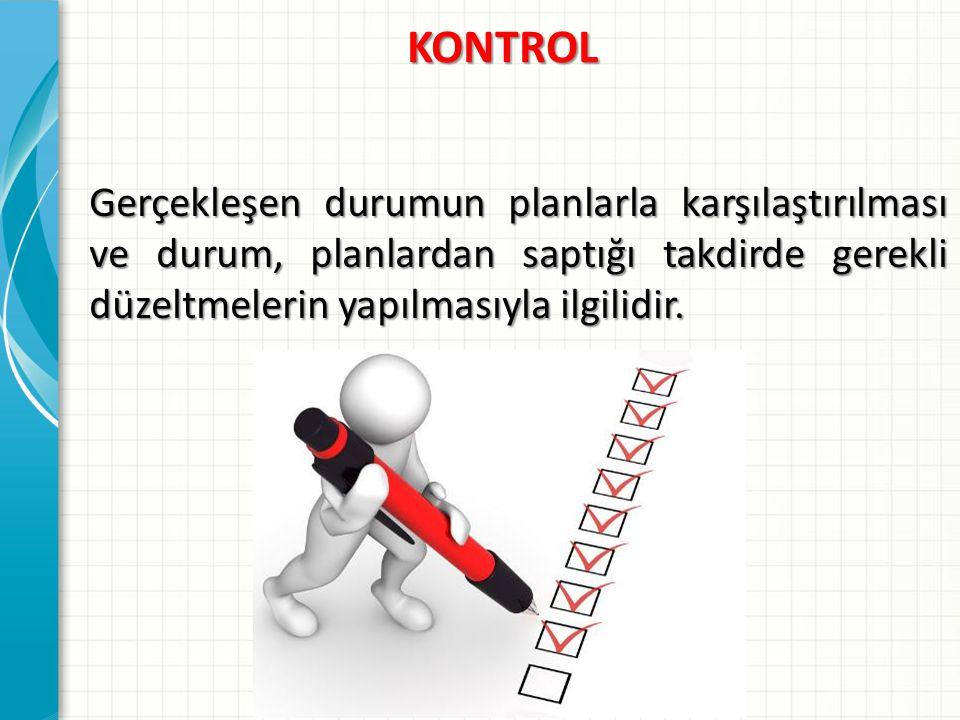 KONTROL Gerçekleşen durumun planlarla karşılaştırılması ve durum, planlardan saptığı takdirde gerekli düzeltmelerin yapılmasıyla ilgilidir.