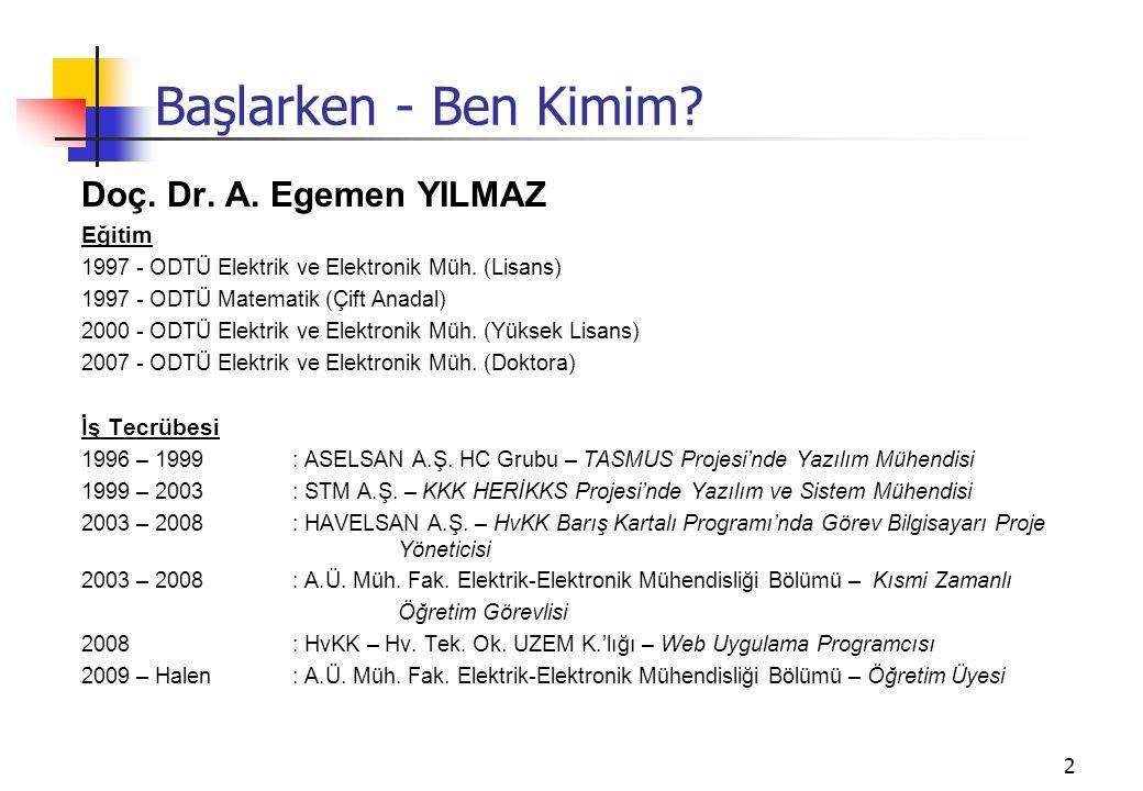 Başlarken - Ben Kimim? Doç. Dr. A. Egemen YILMAZ Eğitim 1997 - ODTÜ Elektrik ve Elektronik Müh. (Lisans) 1997 - ODTÜ Matematik (Çift Anadal) 2000 - OD