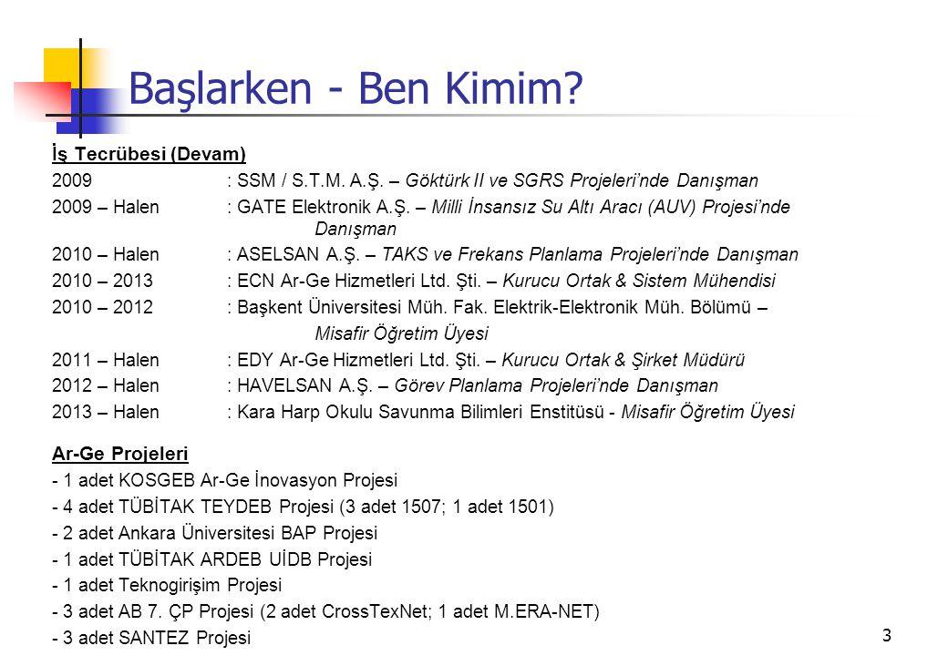 Başlarken - Ben Kimim? İş Tecrübesi (Devam) 2009: SSM / S.T.M. A.Ş. – Göktürk II ve SGRS Projeleri'nde Danışman 2009 – Halen : GATE Elektronik A.Ş. –