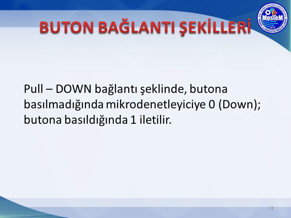 Pull – DOWN bağlantı şeklinde, butona basılmadığında mikrodenetleyiciye 0 (Down); butona basıldığında 1 iletilir. 11