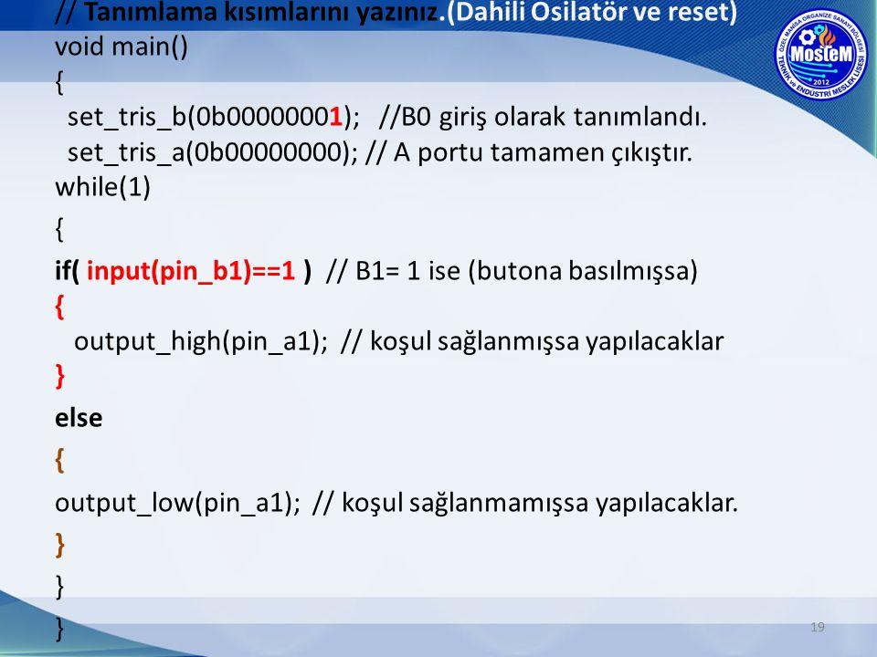 19 // Tanımlama kısımlarını yazınız.(Dahili Osilatör ve reset) void main() { set_tris_b(0b00000001); //B0 giriş olarak tanımlandı. set_tris_a(0b000000