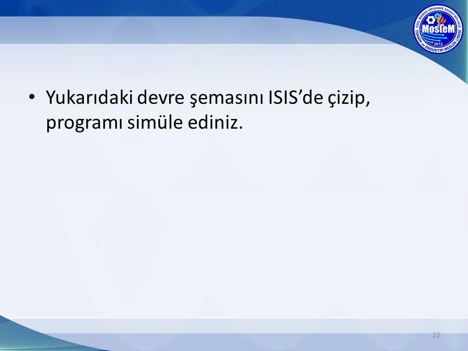 Yukarıdaki devre şemasını ISIS'de çizip, programı simüle ediniz. 22