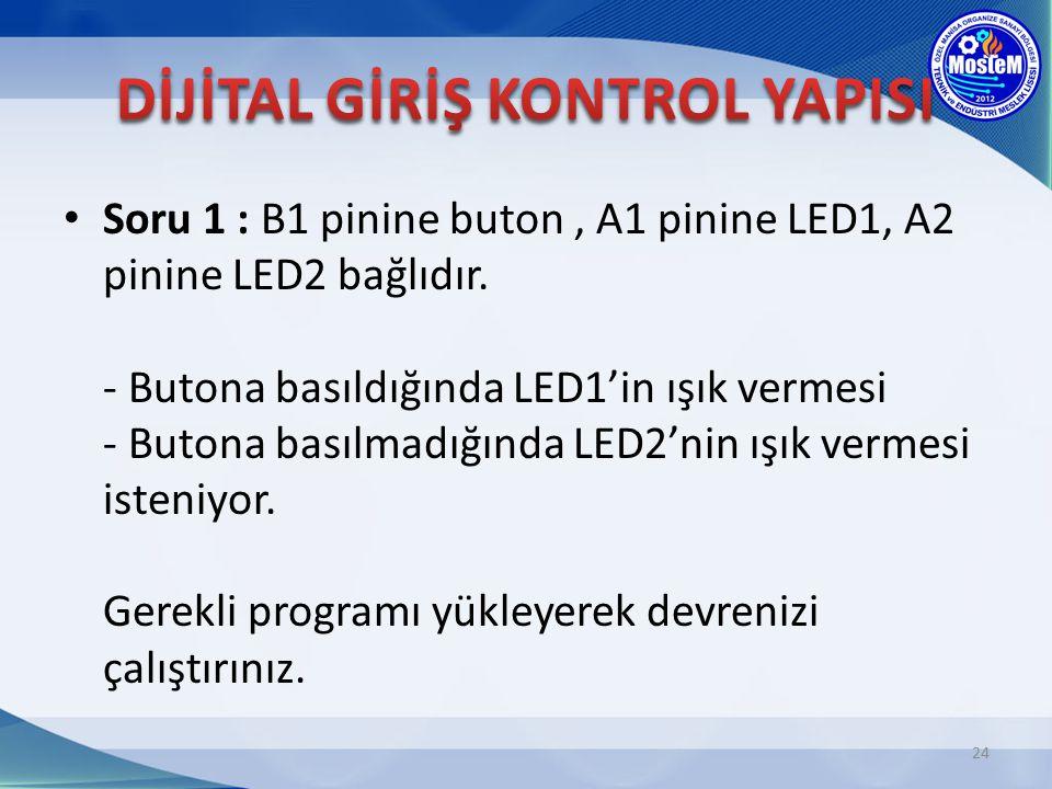 Soru 1 : B1 pinine buton, A1 pinine LED1, A2 pinine LED2 bağlıdır. - Butona basıldığında LED1'in ışık vermesi - Butona basılmadığında LED2'nin ışık ve
