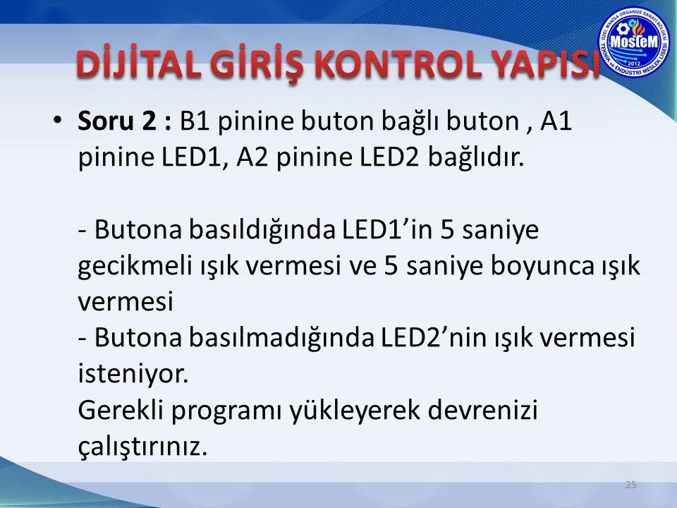 Soru 2 : B1 pinine buton bağlı buton, A1 pinine LED1, A2 pinine LED2 bağlıdır. - Butona basıldığında LED1'in 5 saniye gecikmeli ışık vermesi ve 5 sani