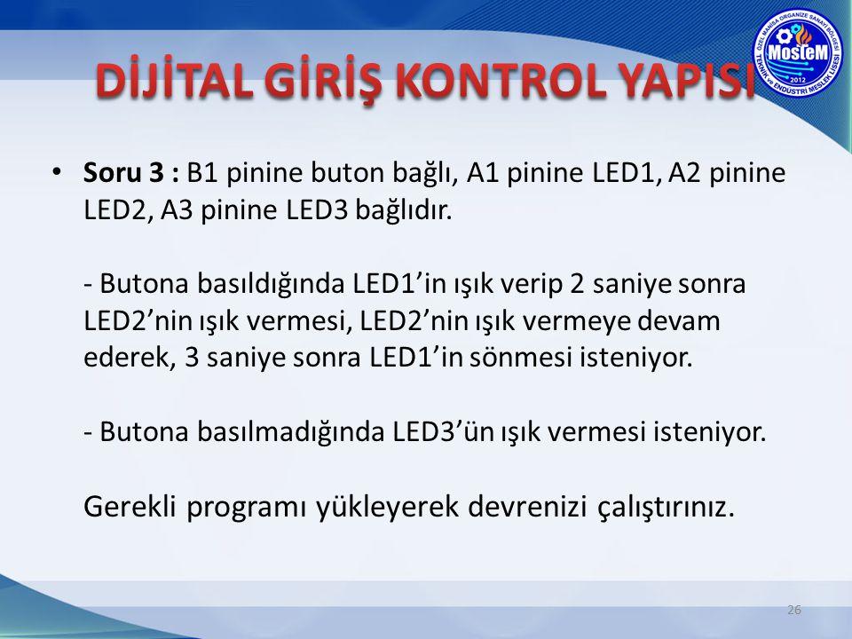 Soru 3 : B1 pinine buton bağlı, A1 pinine LED1, A2 pinine LED2, A3 pinine LED3 bağlıdır. - Butona basıldığında LED1'in ışık verip 2 saniye sonra LED2'