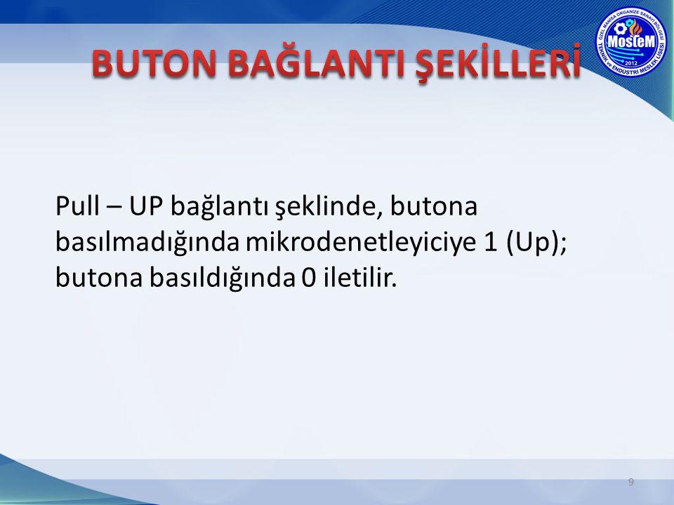 Pull – UP bağlantı şeklinde, butona basılmadığında mikrodenetleyiciye 1 (Up); butona basıldığında 0 iletilir. 9