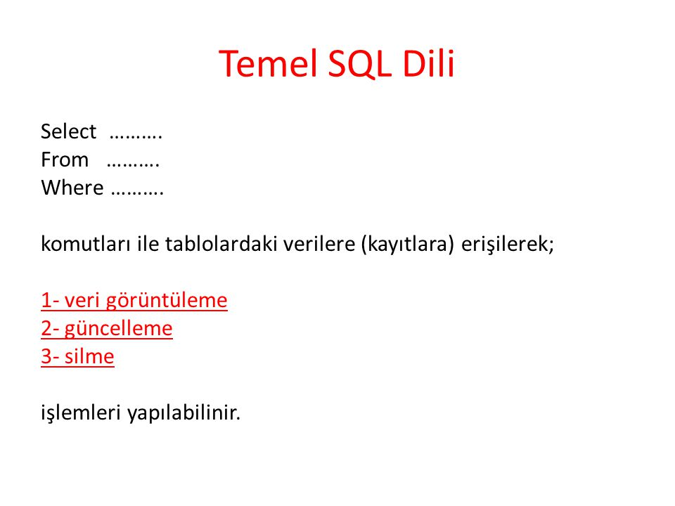 Temel SQL Dili Select ……….From ………. Where ……….