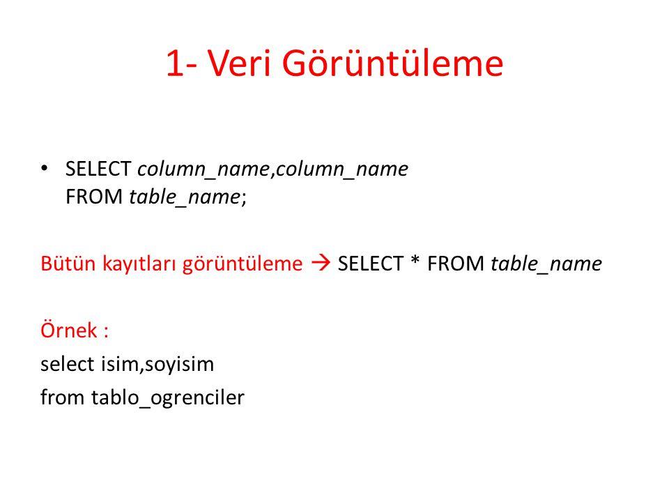 1- Veri Görüntüleme SELECT column_name,column_name FROM table_name; Bütün kayıtları görüntüleme  SELECT * FROM table_name Örnek : select isim,soyisim