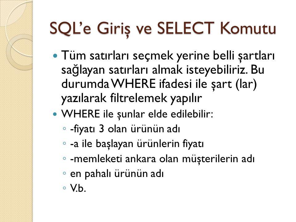 SQL'e Giriş ve SELECT Komutu Tüm satırları seçmek yerine belli şartları sa ğ layan satırları almak isteyebiliriz.