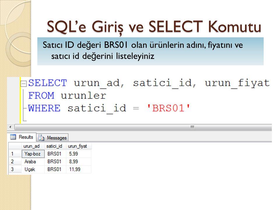 SQL'e Giriş ve SELECT Komutu Satıcı ID de ğ eri BRS01 olan ürünlerin adını, fiyatını ve satıcı id de ğ erini listeleyiniz