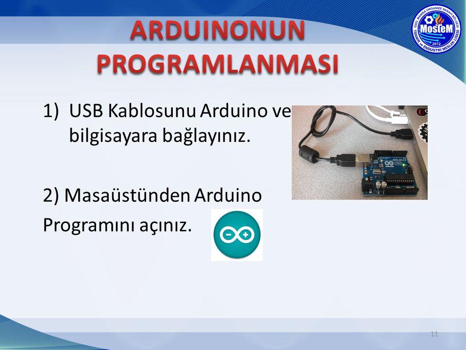 11 1)USB Kablosunu Arduino ve bilgisayara bağlayınız. 2) Masaüstünden Arduino Programını açınız.
