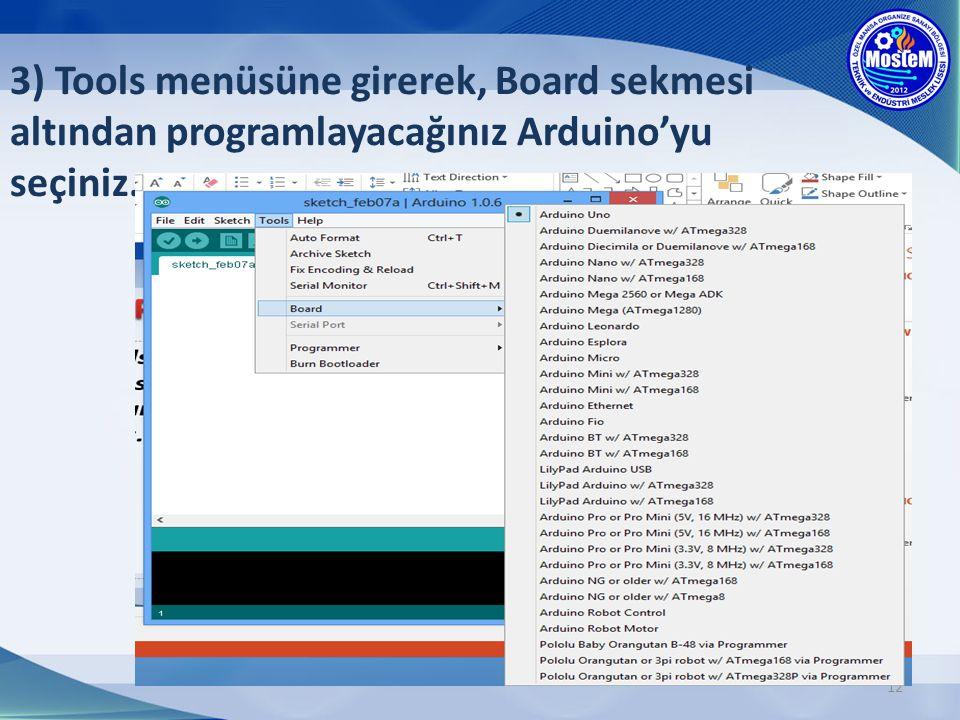 12 3) Tools menüsüne girerek, Board sekmesi altından programlayacağınız Arduino'yu seçiniz.