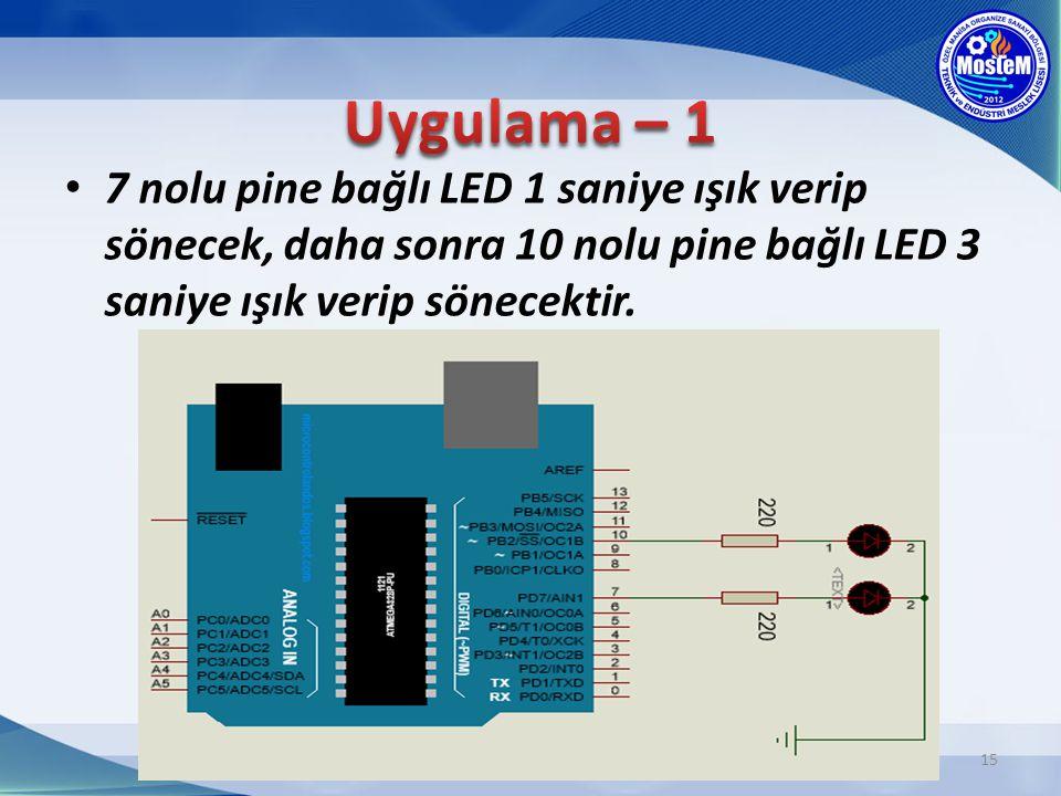 15 7 nolu pine bağlı LED 1 saniye ışık verip sönecek, daha sonra 10 nolu pine bağlı LED 3 saniye ışık verip sönecektir.