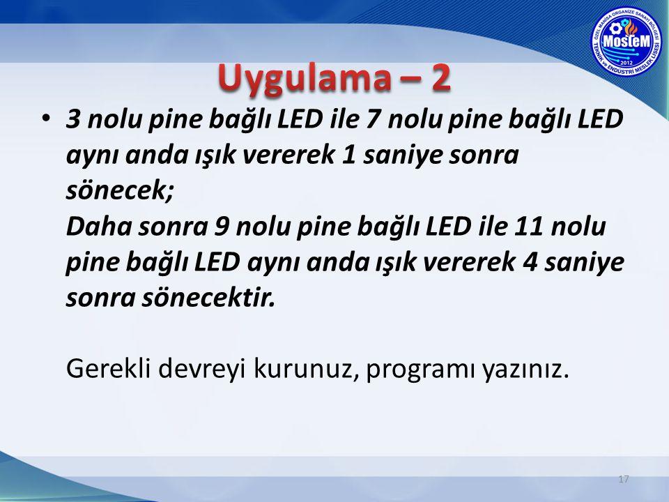 17 3 nolu pine bağlı LED ile 7 nolu pine bağlı LED aynı anda ışık vererek 1 saniye sonra sönecek; Daha sonra 9 nolu pine bağlı LED ile 11 nolu pine ba