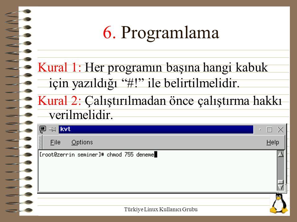 """Türkiye Linux Kullanıcı Grubu 6. Programlama Kural 1: Her programın başına hangi kabuk için yazıldığı """"#!"""" ile belirtilmelidir. Kural 2: Çalıştırılmad"""