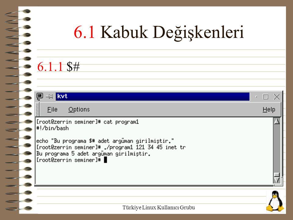 Türkiye Linux Kullanıcı Grubu 6.1 Kabuk Değişkenleri 6.1.1 $#
