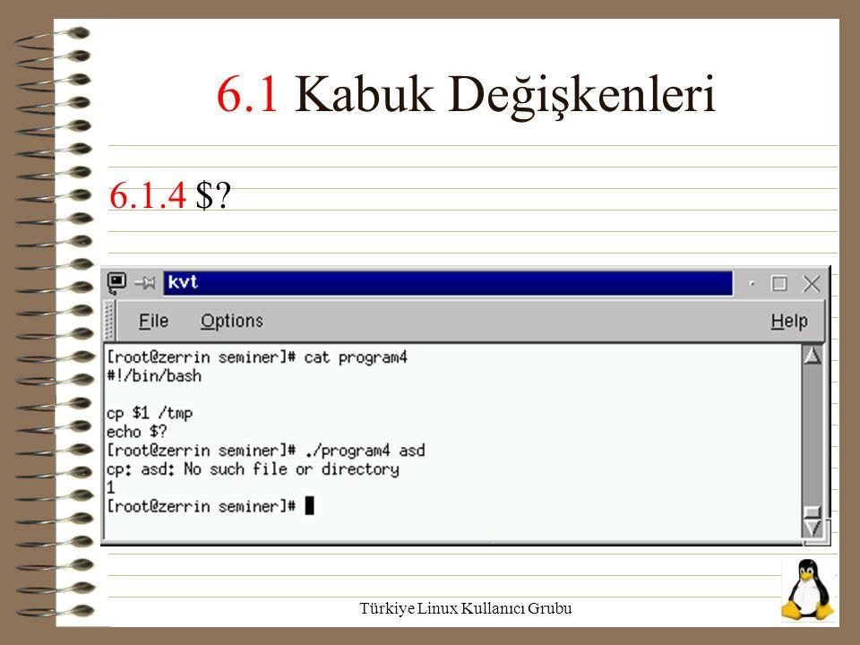Türkiye Linux Kullanıcı Grubu 6.1 Kabuk Değişkenleri 6.1.4 $?