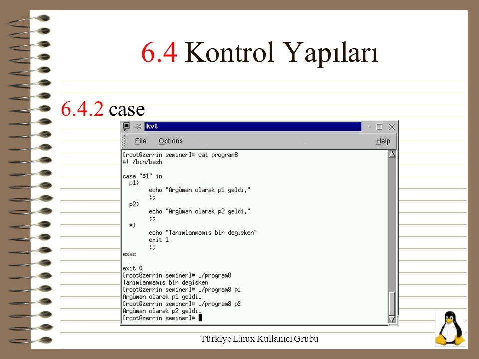 Türkiye Linux Kullanıcı Grubu 6.4 Kontrol Yapıları 6.4.2 case