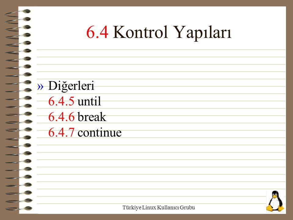 Türkiye Linux Kullanıcı Grubu 6.4 Kontrol Yapıları »Diğerleri 6.4.5 until 6.4.6 break 6.4.7 continue