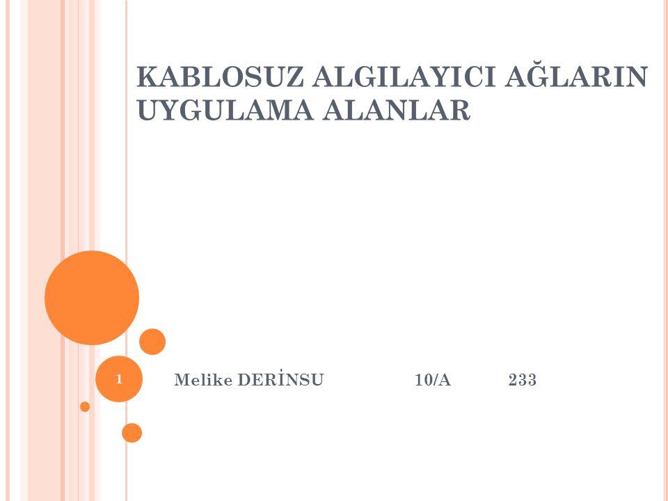 KABLOSUZ ALGILAYICI AĞLARIN UYGULAMA ALANLAR Melike DERİNSU 10/A 233 1