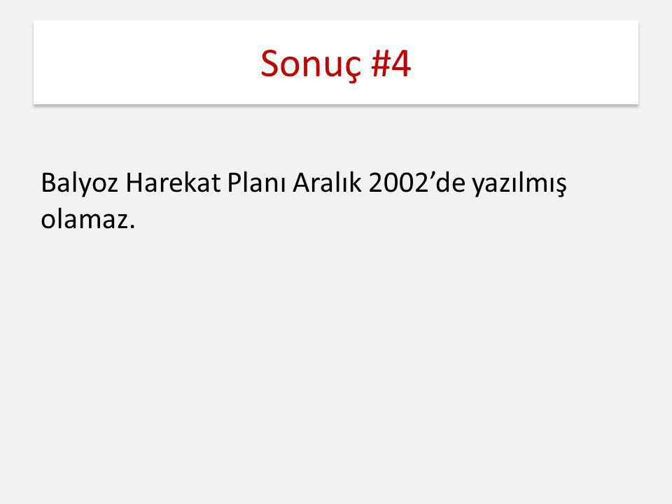 Sonuç #4 Balyoz Harekat Planı Aralık 2002'de yazılmış olamaz.