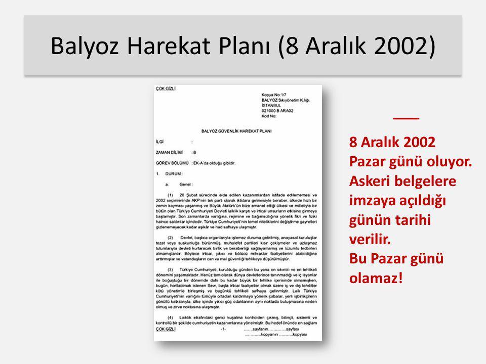 Balyoz Harekat Planı (8 Aralık 2002) 8 Aralık 2002 Pazar günü oluyor. Askeri belgelere imzaya açıldığı günün tarihi verilir. Bu Pazar günü olamaz!