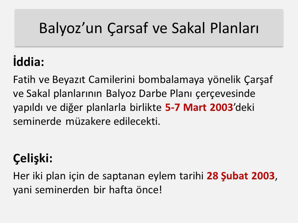 Balyoz'un Çarsaf ve Sakal Planları İddia: Fatih ve Beyazıt Camilerini bombalamaya yönelik Çarşaf ve Sakal planlarının Balyoz Darbe Planı çerçevesinde
