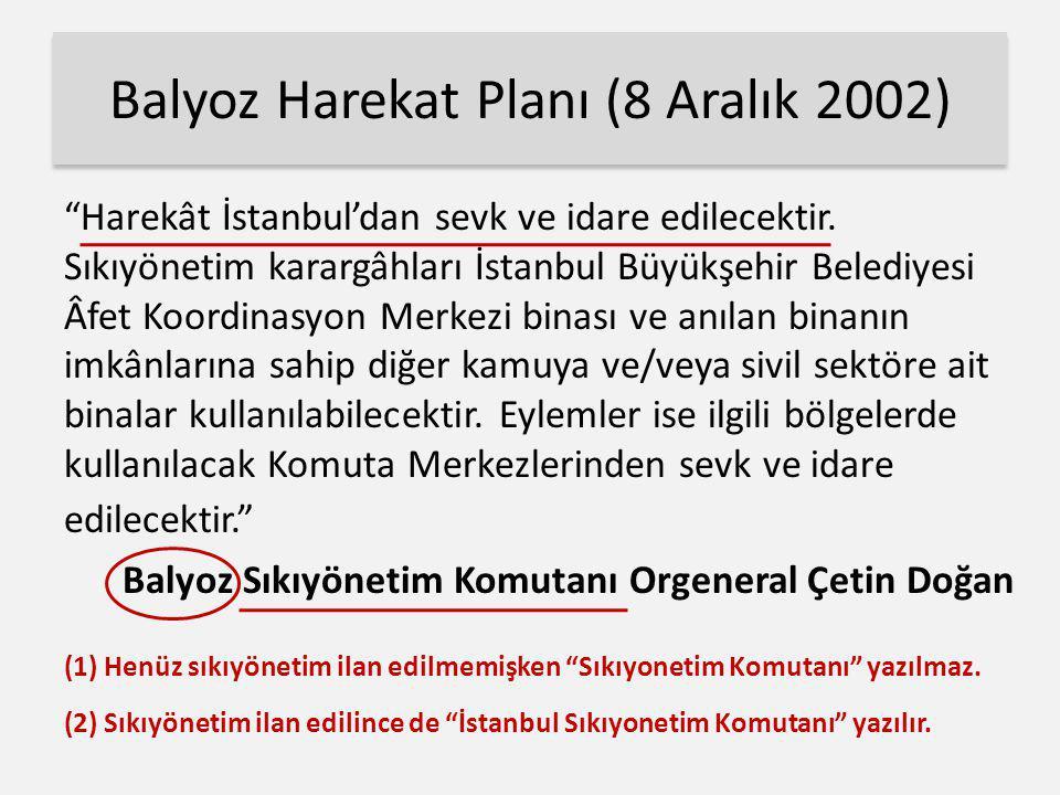 """Balyoz Harekat Planı (8 Aralık 2002) """"Harekât İstanbul'dan sevk ve idare edilecektir. Sıkıyönetim karargâhları İstanbul Büyükşehir Belediyesi Âfet Koo"""