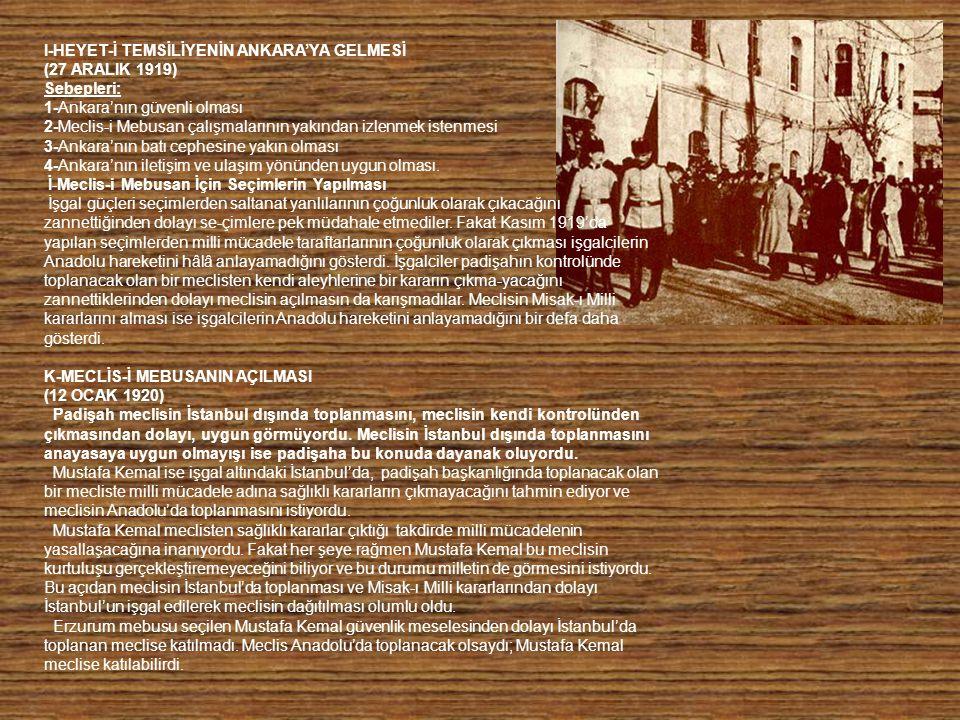 I-HEYET-İ TEMSİLİYENİN ANKARA'YA GELMESİ (27 ARALIK 1919) Sebepleri: 1-Ankara'nın güvenli olması 2-Meclis-i Mebusan çalışmalarının yakından izlenmek