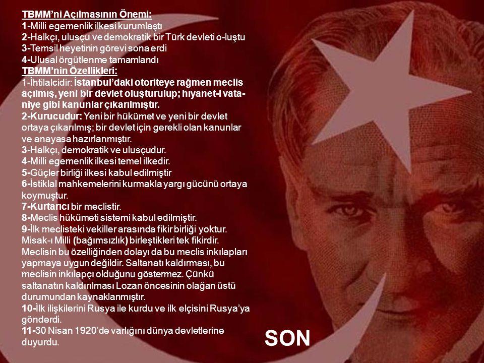 TBMM'ni Açılmasının Önemi: 1-Milli egemenlik ilkesi kurumlaştı 2-Halkçı, ulusçu ve demokratik bir Türk devleti o-luştu 3-Temsil heyetinin görevi sona