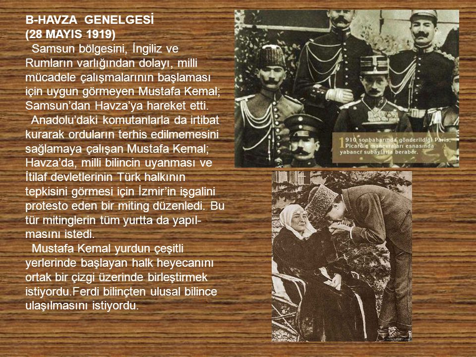 B-HAVZA GENELGESİ (28 MAYIS 1919) Samsun bölgesini, İngiliz ve Rumların varlığından dolayı, milli mücadele çalışmalarının başlaması için uygun görmeyen Mustafa Kemal; Samsun'dan Havza'ya hareket etti.