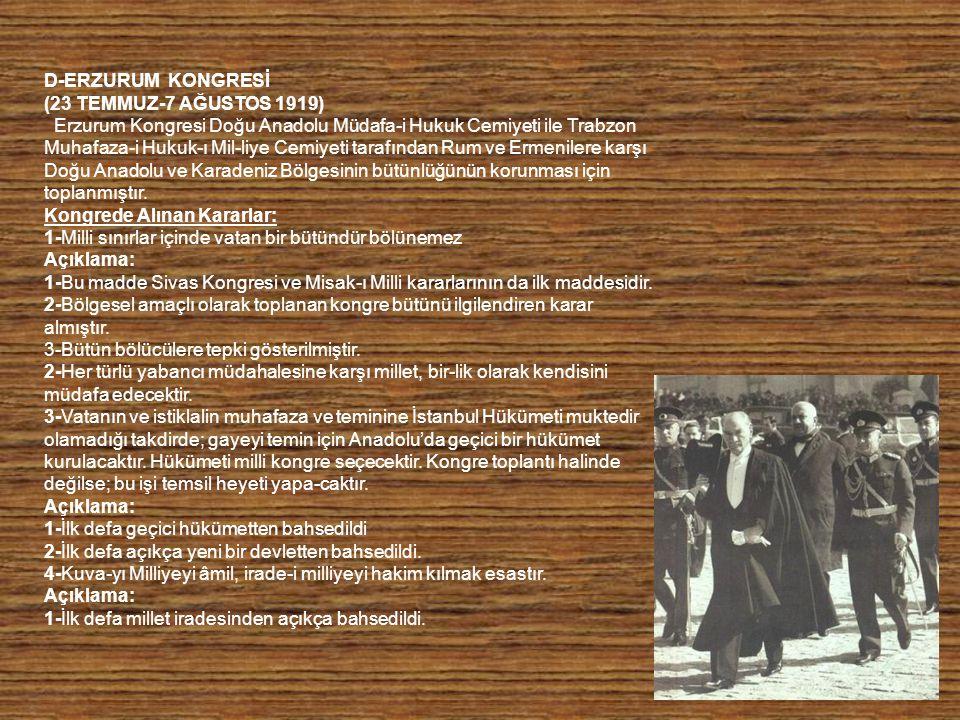 D-ERZURUM KONGRESİ (23 TEMMUZ-7 AĞUSTOS 1919) Erzurum Kongresi Doğu Anadolu Müdafa-i Hukuk Cemiyeti ile Trabzon Muhafaza-i Hukuk-ı Mil-liye Cemiyeti