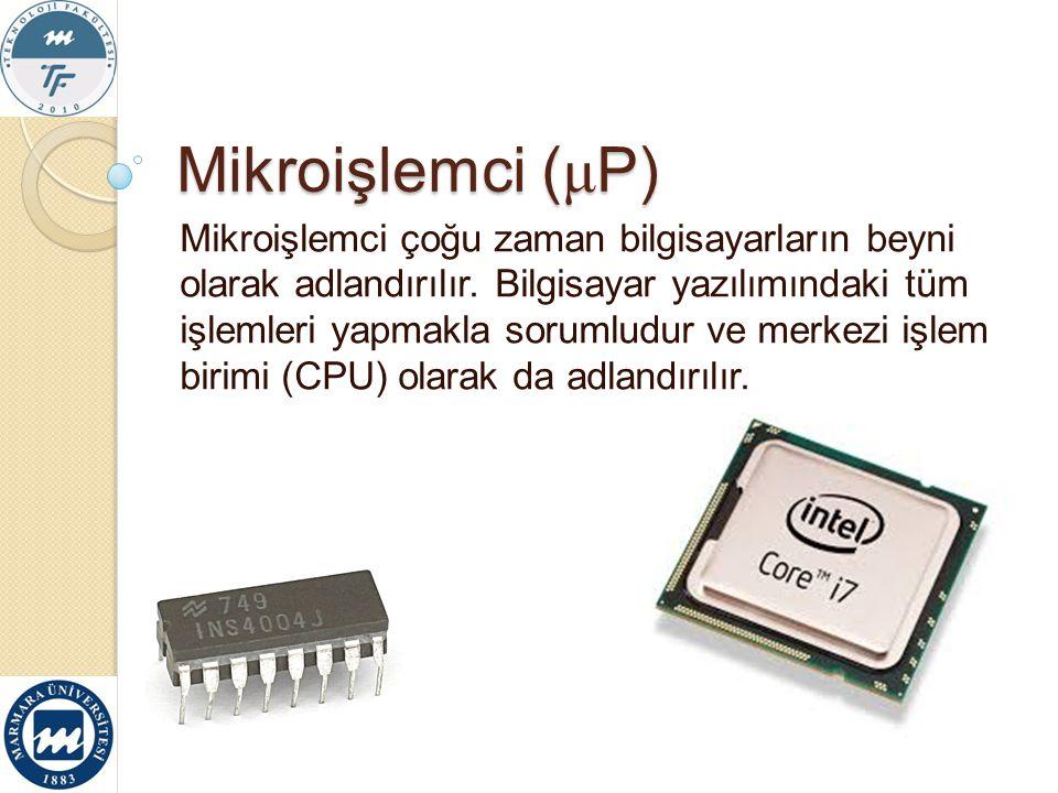 Mikroişlemci ( μ P) Mikroişlemci çoğu zaman bilgisayarların beyni olarak adlandırılır. Bilgisayar yazılımındaki tüm işlemleri yapmakla sorumludur ve m