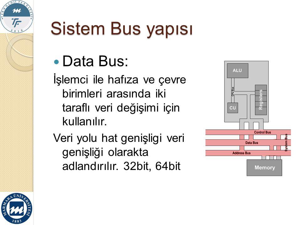 Sistem Bus yapısı Data Bus: İşlemci ile hafıza ve çevre birimleri arasında iki taraflı veri değişimi için kullanılır. Veri yolu hat genişligi veri gen