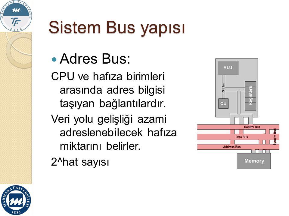 Sistem Bus yapısı Adres Bus: CPU ve hafıza birimleri arasında adres bilgisi taşıyan bağlantılardır. Veri yolu gelişliği azami adreslenebilecek hafıza