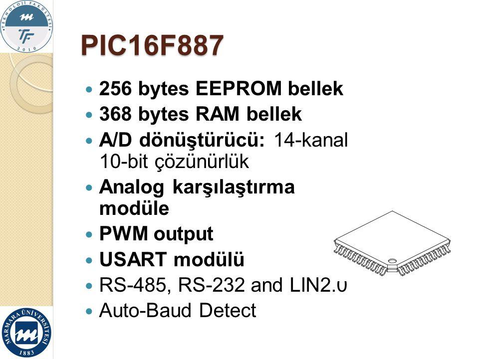 PIC16F887 256 bytes EEPROM bellek 368 bytes RAM bellek A/D dönüştürücü: 14-kanal 10-bit çözünürlük Analog karşılaştırma modüle PWM output USART modülü