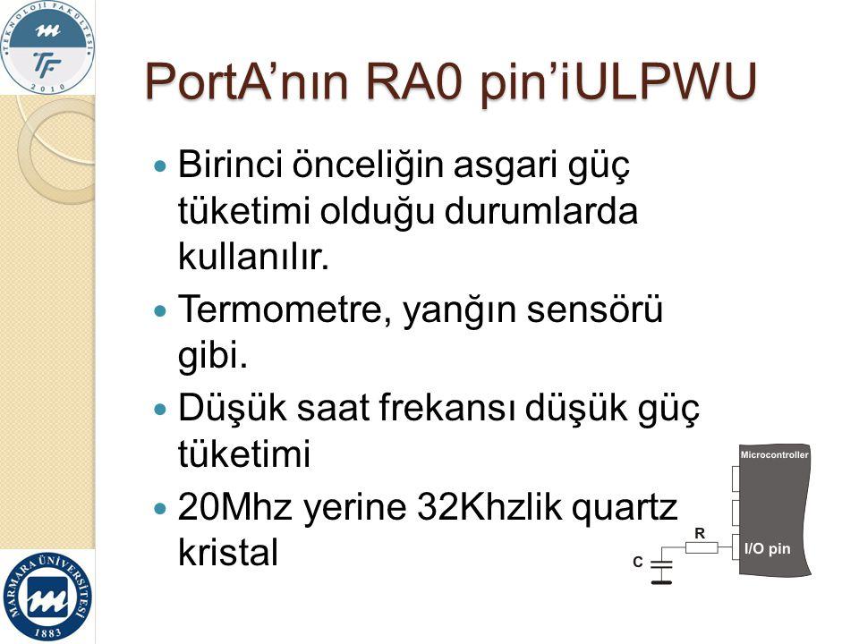 PortA'nın RA0 pin'iULPWU Birinci önceliğin asgari güç tüketimi olduğu durumlarda kullanılır. Termometre, yanğın sensörü gibi. Düşük saat frekansı düşü