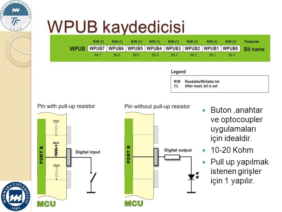 WPUB kaydedicisi Buton,anahtar ve optocoupler uygulamaları için idealdir. 10-20 Kohm Pull up yapılmak istenen girişler için 1 yapılır.