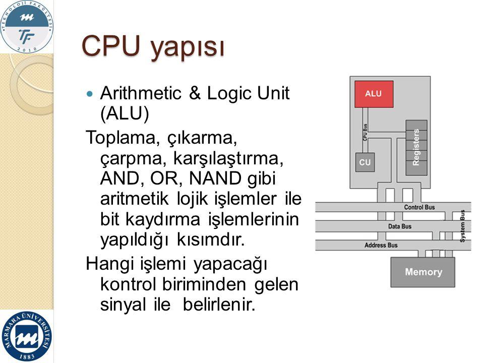 CPU yapısı Arithmetic & Logic Unit (ALU) Toplama, çıkarma, çarpma, karşılaştırma, AND, OR, NAND gibi aritmetik lojik işlemler ile bit kaydırma işlemle