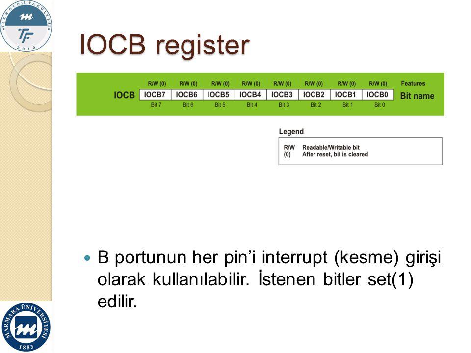 IOCB register B portunun her pin'i interrupt (kesme) girişi olarak kullanılabilir. İstenen bitler set(1) edilir.