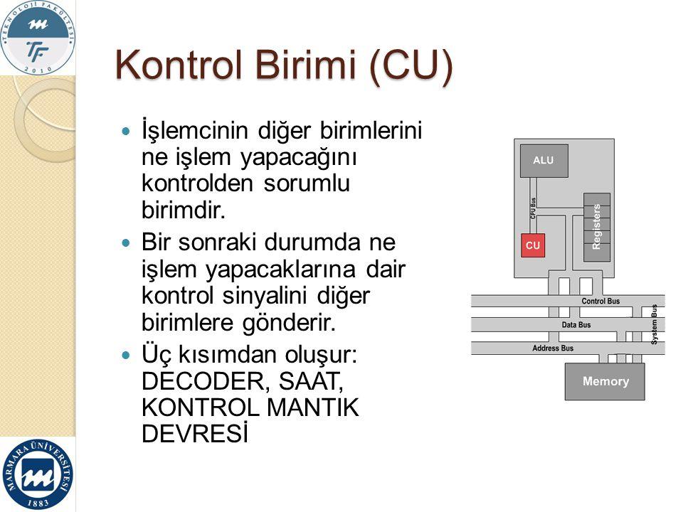 Kontrol Birimi (CU) İşlemcinin diğer birimlerini ne işlem yapacağını kontrolden sorumlu birimdir. Bir sonraki durumda ne işlem yapacaklarına dair kont