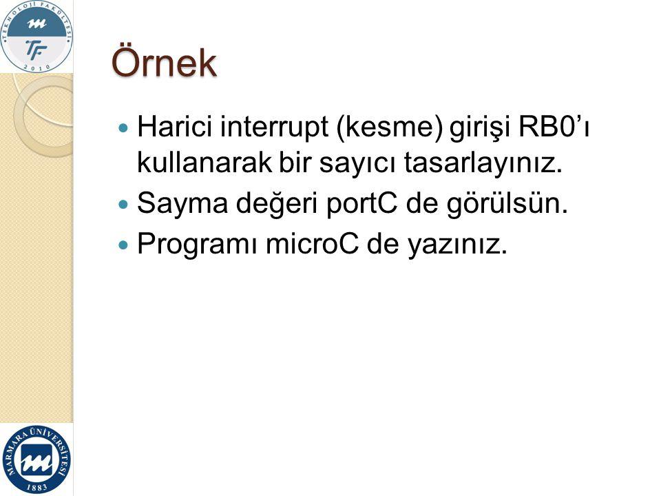 Örnek Harici interrupt (kesme) girişi RB0'ı kullanarak bir sayıcı tasarlayınız. Sayma değeri portC de görülsün. Programı microC de yazınız.