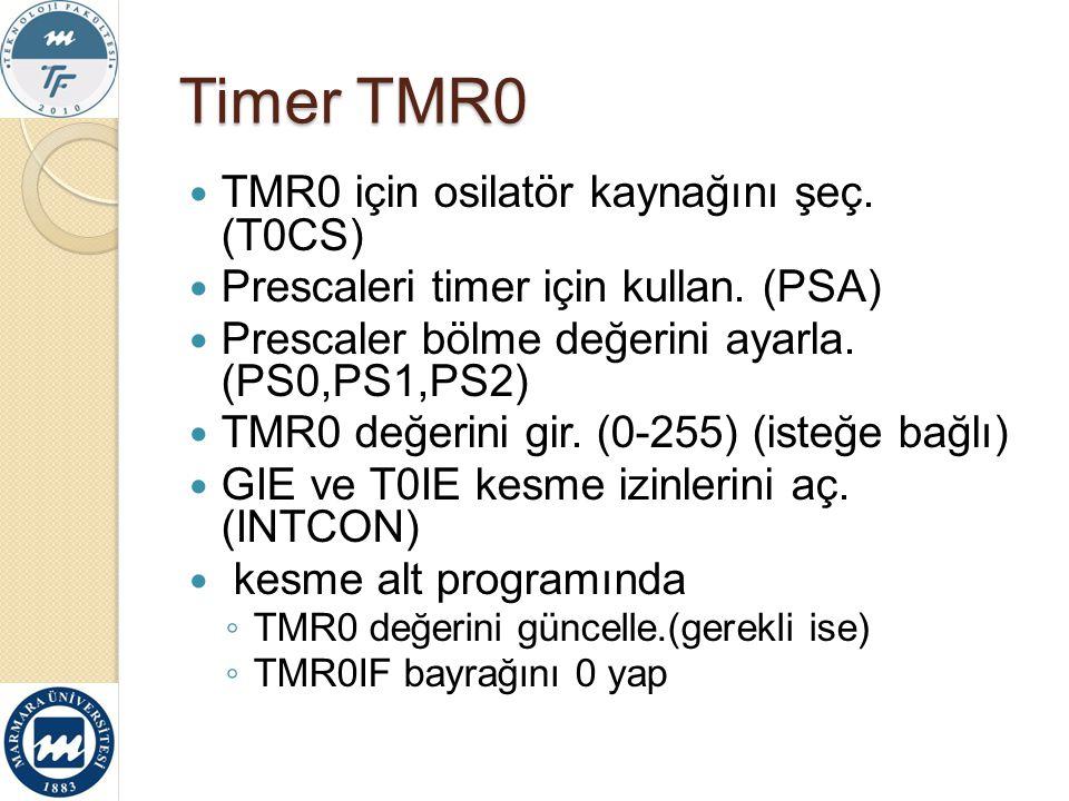 TMR0 için osilatör kaynağını şeç. (T0CS) Prescaleri timer için kullan. (PSA) Prescaler bölme değerini ayarla. (PS0,PS1,PS2) TMR0 değerini gir. (0-255)