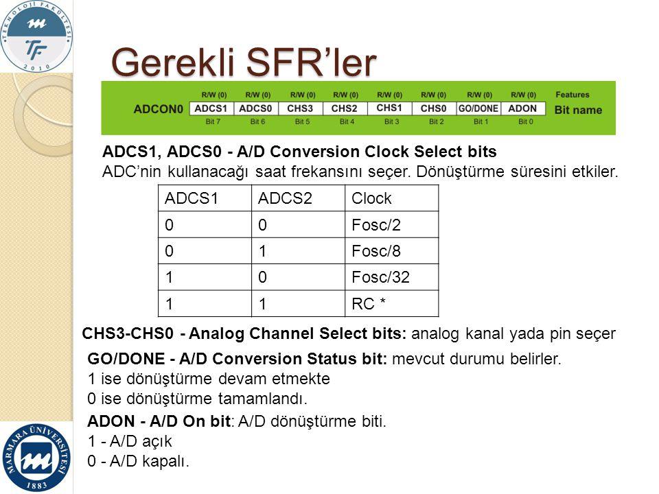 Gerekli SFR'ler ADCS1, ADCS0 - A/D Conversion Clock Select bits ADC'nin kullanacağı saat frekansını seçer. Dönüştürme süresini etkiler. ADCS1ADCS2Cloc