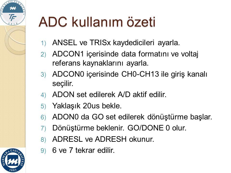 ADC kullanım özeti 1) ANSEL ve TRISx kaydedicileri ayarla. 2) ADCON1 içerisinde data formatını ve voltaj referans kaynaklarını ayarla. 3) ADCON0 içeri