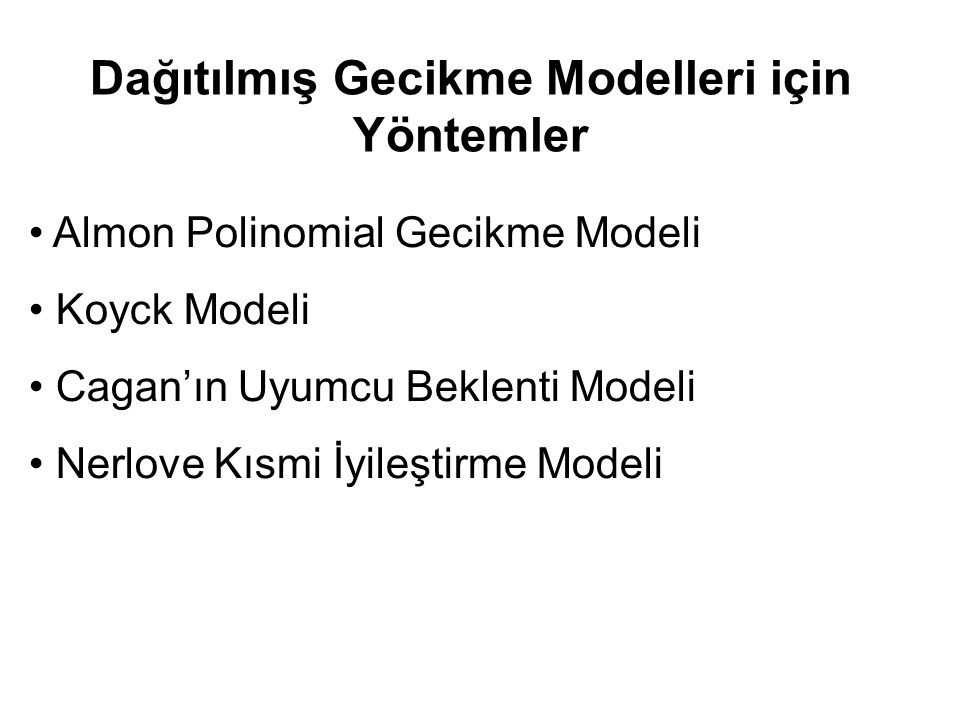 Dağıtılmış Gecikme Modelleri için Yöntemler Almon Polinomial Gecikme Modeli Koyck Modeli Cagan'ın Uyumcu Beklenti Modeli Nerlove Kısmi İyileştirme Mod